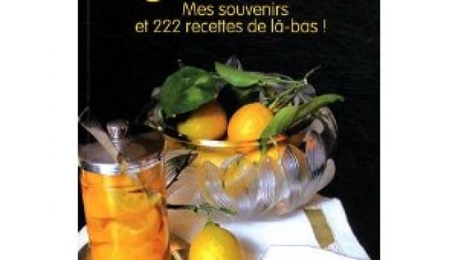 Algérie aimée, Mes souvenirs et 222 recettes de là-bas et Léone Jaffin