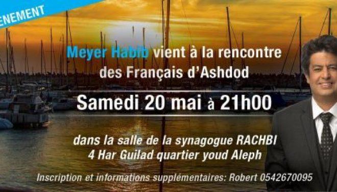 Ashdod : Meyer Habib vient a votre rencontre le 20 mai 2017 a 21 h